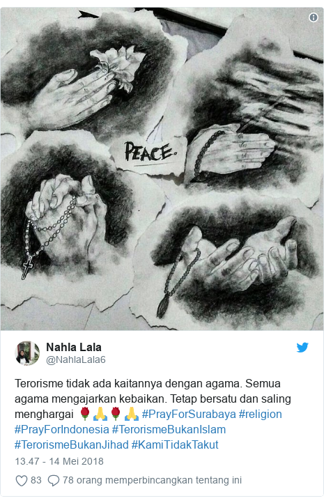 Twitter pesan oleh @NahlaLala6: Terorisme tidak ada kaitannya dengan agama. Semua agama mengajarkan kebaikan. Tetap bersatu dan saling menghargai 🌹🙏🌹🙏 #PrayForSurabaya #religion #PrayForIndonesia #TerorismeBukanIslam #TerorismeBukanJihad #KamiTidakTakut
