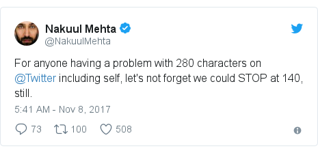 Twitter post by @NakuulMehta: For anyone having a problem with 280 characters on @Twitter  including self, let's not forget we could STOP at 140, still.