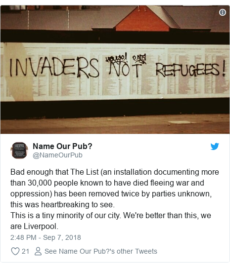 Twitter post by @NameOurPub: Bad enough that The List (an installation documenting more than 30,000 people known to have died fleeing war and oppression) has been removed twice by parties unknown, this was heartbreaking to see.This is a tiny minority of our city. We're better than this, we are Liverpool.