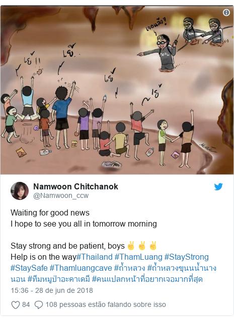 Twitter post de @Namwoon_ccw: Waiting for good newsI hope to see you all in tomorrow morningStay strong and be patient, boys✌✌✌Help is on the way#Thailand #ThamLuang #StayStrong #StaySafe #Thamluangcave #ถ้ำหลวง #ถ้ำหลวงขุนนน้ำนางนอน #ทีมหมูป่าอะคาเดมี #คนแปลกหน้าที่อยากเจอมากที่สุด