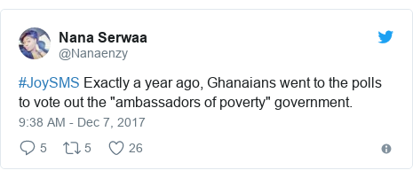 "Twitter post by @Nanaenzy: #JoySMS Exactly a year ago, Ghanaians went to the polls to vote out the ""ambassadors of poverty"" government."