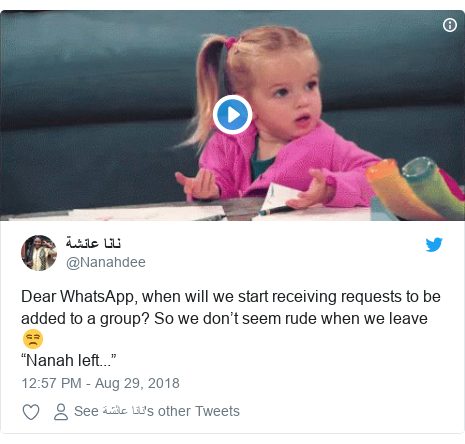 """Twitter post by @Nanahdee: Dear WhatsApp, when will we start receiving requests to be added to a group? So we don't seem rude when we leave 😒""""Nanah left..."""""""