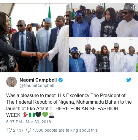 Twitter post by @NaomiCampbell: Was a pleasure to meet  His Excellency The President of The Federal Republic of Nigeria, Muhammadu Buhari to the  launch of Eko Atlantic.  HERE FOR ARISE FASHION WEEK 💃🏾🇳🇬🖤💚🦅