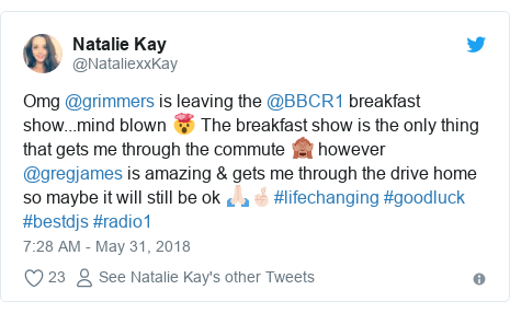 Twitter post by @NataliexxKay: Omg @grimmers is leaving the @BBCR1 breakfast show...mind blown 🤯 The breakfast show is the only thing that gets me through the commute 🙈 however @gregjames is amazing & gets me through the drive home so maybe it will still be ok 🙏🏻🤞🏻#lifechanging #goodluck #bestdjs #radio1