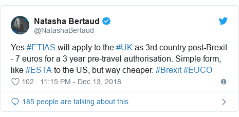 Twitter post by @NatashaBertaud: Yes #ETIAS will apply to the #UK as 3rd country post-Brexit - 7 euros for a 3 year pre-travel authorisation. Simple form, like #ESTA to the US, but way cheaper. #Brexit #EUCO