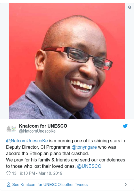 Ujumbe wa Twitter wa @NatcomUnescoKe: @NatcomUnescoKe is mourning one of its shining stars in Deputy Director, CI Programme @tonyngare who was aboard the Ethiopian plane that crashed. We pray for his family & friends and send our condolences to those who lost their loved ones. @UNESCO
