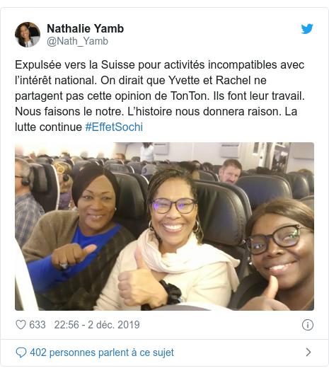 Twitter publication par @Nath_Yamb: Expulsée vers la Suisse pour activités incompatibles avec l'intérêt national. On dirait que Yvette et Rachel ne partagent pas cette opinion de TonTon. Ils font leur travail. Nous faisons le notre. L'histoire nous donnera raison. La lutte continue #EffetSochi