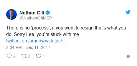 Neges Twitter gan @NathanGillMEP: There is no 'process', if you want to resign that's what you do. Sorry Lee, you're stuck with me