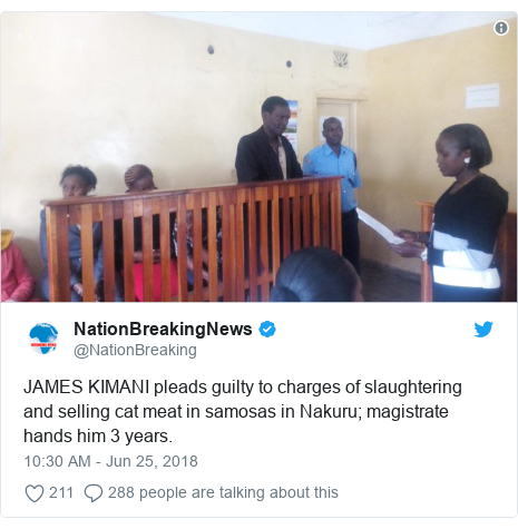 Twitter post by @NationBreaking: JAMES KIMANI pleads guilty to charges of slaughtering and selling cat meat in samosas in Nakuru; magistrate hands him 3 years.