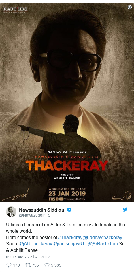 Twitter post by @Nawazuddin_S: Ultimate Dream of an Actor & I am the most fortunate in the whole world.Here comes the poster of #Thackeray@uddhavthackeray Saab, @AUThackeray @rautsanjay61 , @SrBachchan Sir & Abhijit Panse