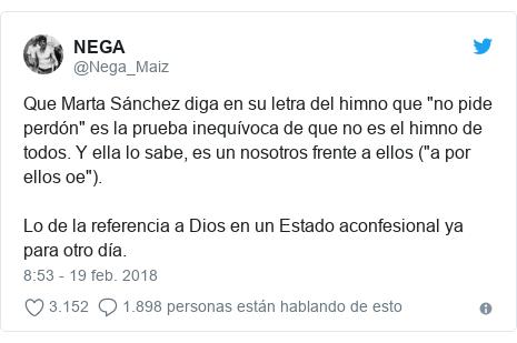 """Publicación de Twitter por @Nega_Maiz: Que Marta Sánchez diga en su letra del himno que """"no pide perdón"""" es la prueba inequívoca de que no es el himno de todos. Y ella lo sabe, es un nosotros frente a ellos (""""a por ellos oe""""). Lo de la referencia a Dios en un Estado aconfesional ya para otro día."""