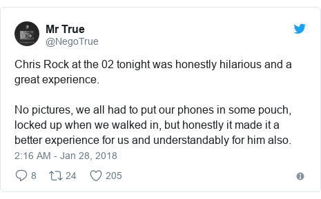 Twitter post by @NegoTrue: Chris Rock at the 02 tonight was honestly hilarious and a great experience. No pictures, we all had to put our phones in some pouch, locked up when we walked in, but honestly it made it a better experience for us and understandably for him also.