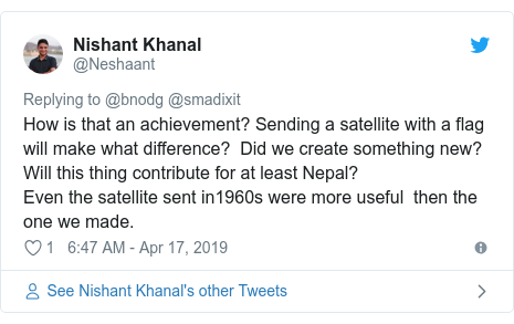 Twitter post by @Neshaant: How is that an achievement? Sending a satellite with a flag will make what difference?  Did we create something new? Will this thing contribute for at least Nepal? Even the satellite sent in1960s were more useful  then the one we made.