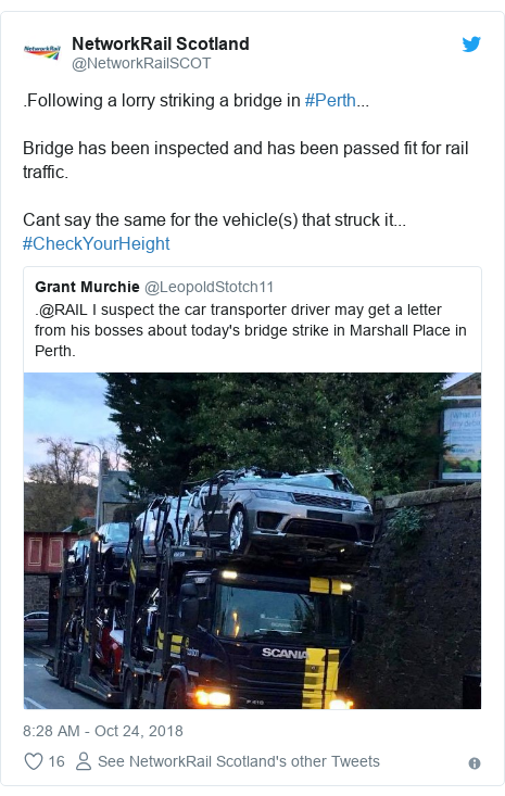 Twitter post by @NetworkRailSCOT: .Following a lorry striking a bridge in #Perth...   Bridge has been inspected and has been passed fit for rail traffic.Cant say the same for the vehicle(s) that struck it... #CheckYourHeight