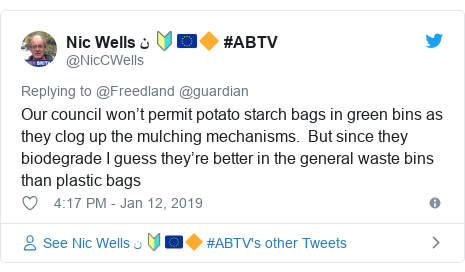 Twitter post by @NicCWells: Our council won't permit potato starch bags in green bins as they clog up the mulching mechanisms.  But since they biodegrade I guess they're better in the general waste bins than plastic bags