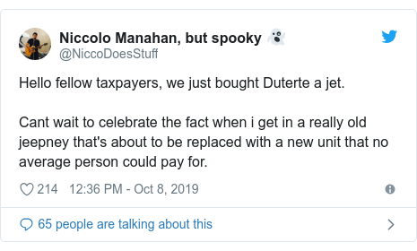 Twitter post by @NiccoDoesStuff: Hello fellow taxpayers, we just bought Duterte a jet.Cant wait to celebrate the fact when i get in a really old jeepney that's about to be replaced with a new unit that no average person could pay for.