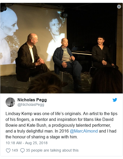 Twitter post by @NicholasPegg: Lindsay Kemp was one of life's originals. An artist to the tips of his fingers, a mentor and inspiration for titans like David Bowie and Kate Bush, a prodigiously talented performer, and a truly delightful man. In 2016 @MarcAlmond and I had the honour of sharing a stage with him.