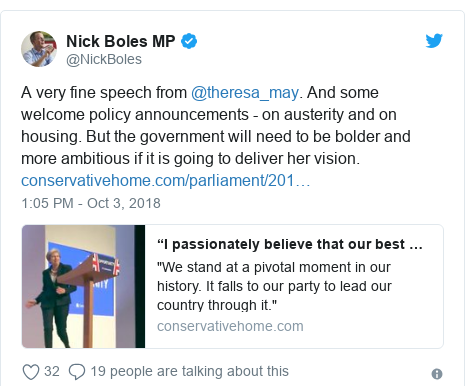 Twitter post by @NickBoles: A very fine speech from @theresa_may. And some welcome policy announcements - on austerity and on housing. But the government will need to be bolder and more ambitious if it is going to deliver her vision.