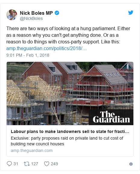 Twitter post by @NickBoles: There are two ways of looking at a hung parliament. Either as a reason why you can't get anything done. Or as a reason to do things with cross-party support. Like this