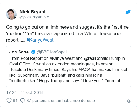 """Publicación de Twitter por @NickBryantNY: Going to go out on a limb here and suggest it's the first time 'motherf***er"""" has ever appeared in a White House pool report...... #KanyeWest"""