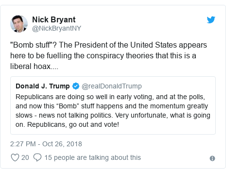 "Twitter post by @NickBryantNY: ""Bomb stuff""? The President of the United States appears here to be fuelling the conspiracy theories that this is a liberal hoax...."