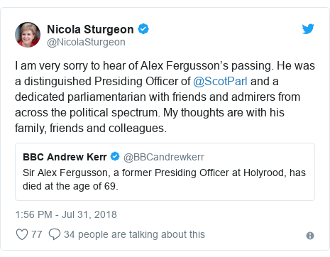 Twitter post by @NicolaSturgeon: I am very sorry to hear of Alex Fergusson's passing. He was a distinguished Presiding Officer of @ScotParl and a dedicated parliamentarian with friends and admirers from across the political spectrum. My thoughts are with his family, friends and colleagues.