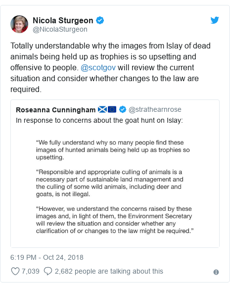 Twitter post by @NicolaSturgeon: Totally understandable why the images from Islay of dead animals being held up as trophies is so upsetting and offensive to people. @scotgov will review the current situation and consider whether changes to the law are required.