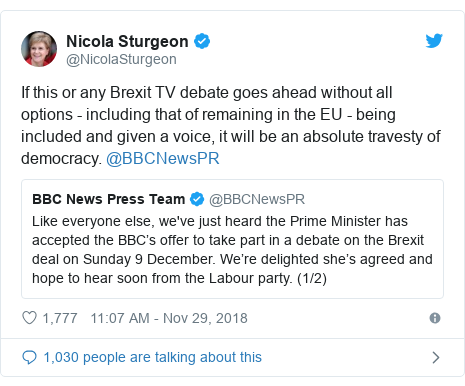 Twitter post by @NicolaSturgeon: If this or any Brexit TV debate goes ahead without all options - including that of remaining in the EU - being included and given a voice, it will be an absolute travesty of democracy. @BBCNewsPR