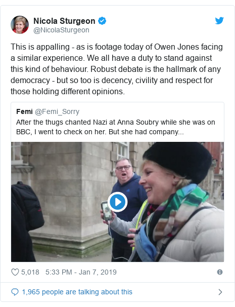 Twitter post by @NicolaSturgeon: This is appalling - as is footage today of Owen Jones facing a similar experience. We all have a duty to stand against this kind of behaviour. Robust debate is the hallmark of any democracy - but so too is decency, civility and respect for those holding different opinions.