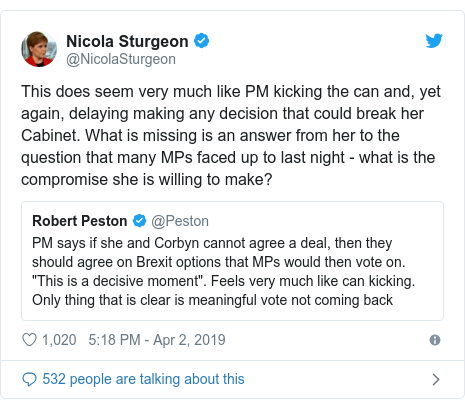 Twitter post by @NicolaSturgeon: This does seem very much like PM kicking the can and, yet again, delaying making any decision that could break her Cabinet. What is missing is an answer from her to the question that many MPs faced up to last night - what is the compromise she is willing to make?