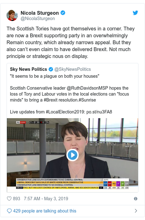 Twitter post by @NicolaSturgeon: The Scottish Tories have got themselves in a corner. They are now a Brexit supporting party in an overwhelmingly Remain country, which already narrows appeal. But they also can't even claim to have delivered Brexit. Not much principle or strategic nous on display.