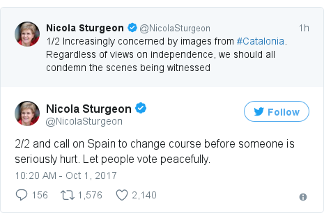 Twitter post by @NicolaSturgeon: 2/2 and call on Spain to change course before someone is seriously hurt. Let people vote peacefully.