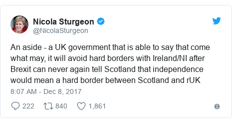 Twitter post by @NicolaSturgeon: An aside - a UK government that is able to say that come what may, it will avoid hard borders with Ireland/NI after Brexit can never again tell Scotland that independence would mean a hard border between Scotland and rUK
