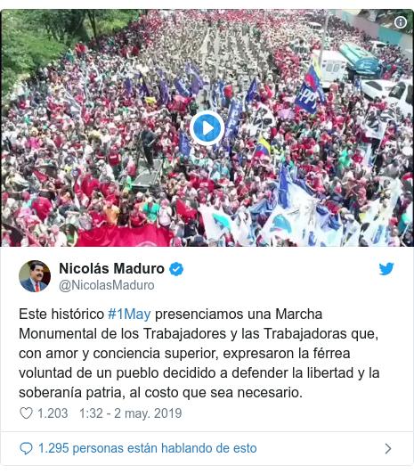 Publicación de Twitter por @NicolasMaduro: Este histórico #1May presenciamos una Marcha Monumental de los Trabajadores y las Trabajadoras que, con amor y conciencia superior, expresaron la férrea voluntad de un pueblo decidido a defender la libertad y la soberanía patria, al costo que sea necesario.