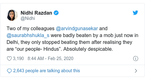"""Twitter post by @Nidhi: Two of my colleagues @arvindgunasekar and @saurabhshukla_s were badly beaten by a mob just now in Delhi, they only stopped beating them after realising they are """"our people- Hindus"""". Absolutely despicable."""