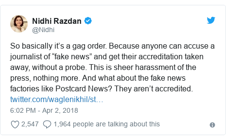 """Twitter post by @Nidhi: So basically it's a gag order. Because anyone can accuse a journalist of """"fake news"""" and get their accreditation taken away, without a probe. This is sheer harassment of the press, nothing more. And what about the fake news factories like Postcard News? They aren't accredited."""
