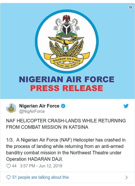 Twitter post by @NigAirForce: NAF HELICOPTER CRASH-LANDS WHILE RETURNING FROM COMBAT MISSION IN KATSINA1/3.  A Nigerian Air Force (NAF) Helicopter has crashed in the process of landing while returning from an anti-armed banditry combat mission in the Northwest Theatre under Operation HADARAN DAJI.