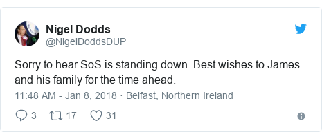 Twitter post by @NigelDoddsDUP: Sorry to hear SoS is standing down. Best wishes to James and his family  for the time ahead.