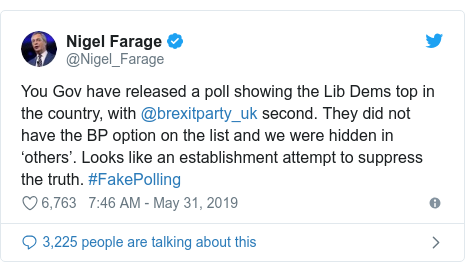 Twitter post by @Nigel_Farage: You Gov have released a poll showing the Lib Dems top in the country, with @brexitparty_uk second. They did not have the BP option on the list and we were hidden in 'others'. Looks like an establishment attempt to suppress the truth. #FakePolling