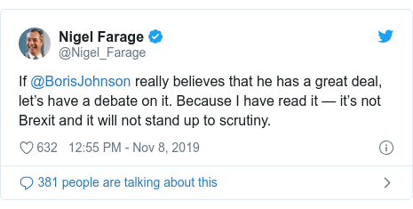 Twitter post by @Nigel_Farage: If @BorisJohnson really believes that he has a great deal, let's have a debate on it. Because I have read it — it's not Brexit and it will not stand up to scrutiny.