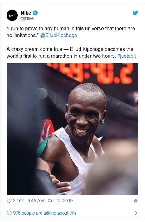 "Ujumbe wa Twitter wa @Nike: ""I run to prove to any human in this universe that there are no limitations."" @EliudKipchoge A crazy dream come true — Eliud Kipchoge becomes the world's first to run a marathon in under two hours. #justdoit"