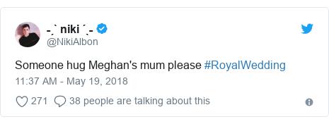 Twitter post by @NikiAlbon: Someone hug Meghan's mum please #RoyalWedding