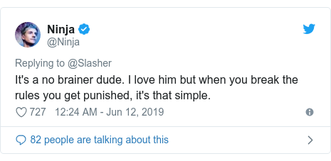 Twitter post by @Ninja: It's a no brainer dude. I love him but when you break the rules you get punished, it's that simple.