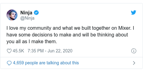 Twitter post by @Ninja: I love my community and what we built together on Mixer. I have some decisions to make and will be thinking about you all as I make them.