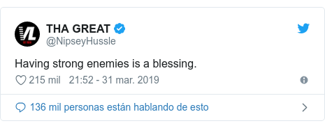 Publicación de Twitter por @NipseyHussle: Having strong enemies is a blessing.