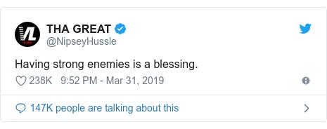Ujumbe wa Twitter wa @NipseyHussle: Having strong enemies is a blessing.