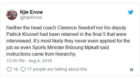 Twitter post by @NjieEnow: Neither the head coach Clarence Seedorf nor his deputy Patrick Kluivert had been retained in the final 5 that were interviewed. It's most likely they never even applied for the job as even Sports Minister Bidoung Mpkatt said instructions came from hierarchy.
