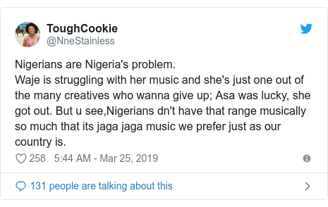 Twitter post by @NneStainless: Nigerians are Nigeria's problem.Waje is struggling with her music and she's just one out of the many creatives who wanna give up; Asa was lucky, she got out. But u see,Nigerians dn't have that range musically so much that its jaga jaga music we prefer just as our country is.