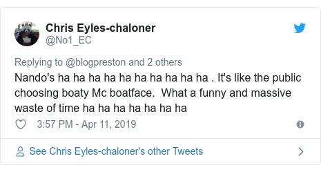 Twitter post by @No1_EC: Nando's ha ha ha ha ha ha ha ha ha ha . It's like the public choosing boaty Mc boatface.  What a funny and massive waste of time ha ha ha ha ha ha ha