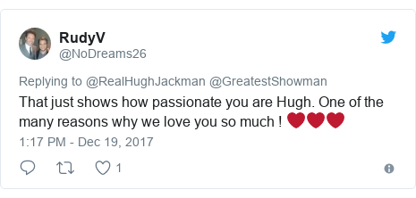 Twitter post by @NoDreams26: That just shows how passionate you are Hugh. One of the many reasons why we love you so much ! ❤❤❤
